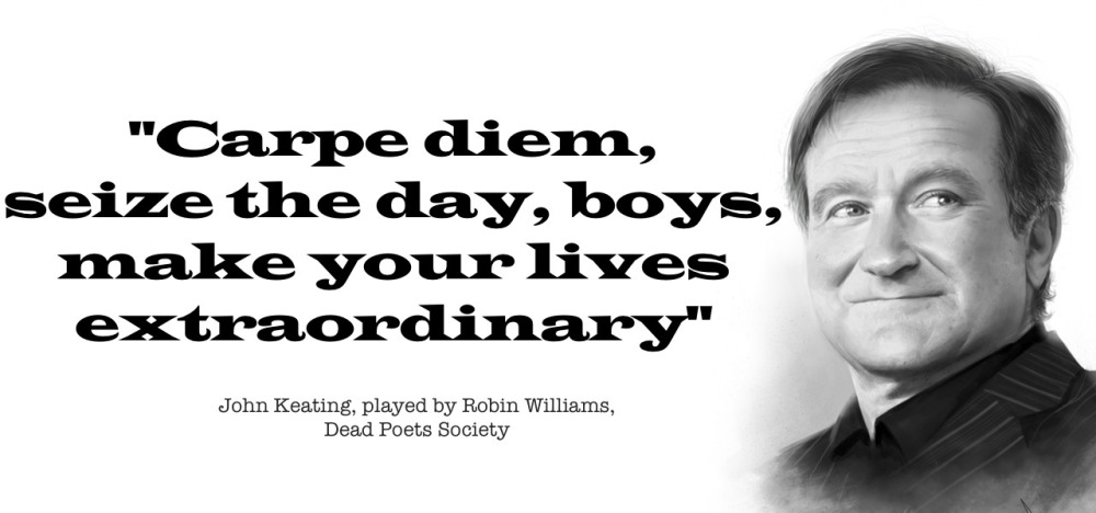 carpe deim seize the day robin williams.jpg