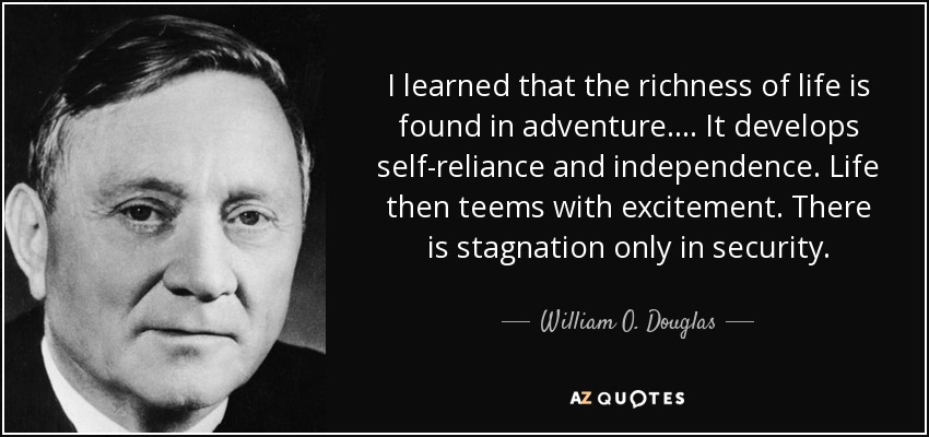 quote-i-learned-that-the-richness-of-life-is-found-in-adventure-it-develops-self-reliance-william-o-douglas-90-10-01.jpg
